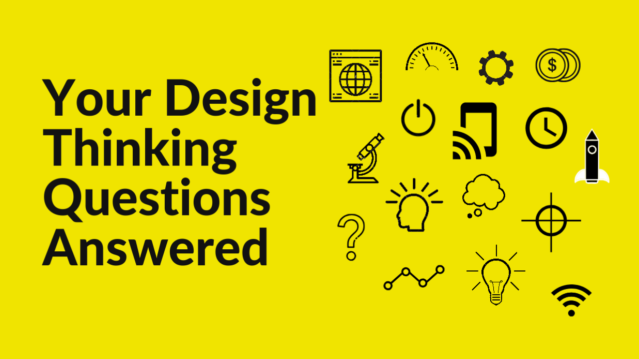Your Design Thinking Questions Answered