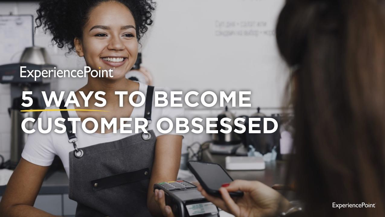ExperiencePoint_5_Ways_To_Become_Customer_Obsessed (1)